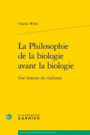 La Philosophie de la biologie avant la biologie - classiques garnier - 9782406080725 -