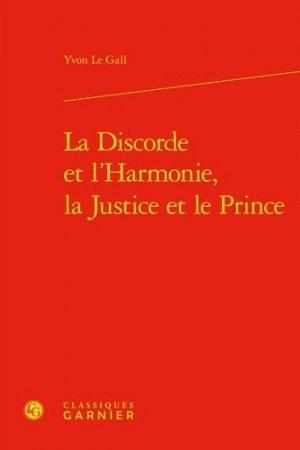 La discorde et l'harmonie, la justice et le prince - Editions Classiques Garnier - 9782406087076 -