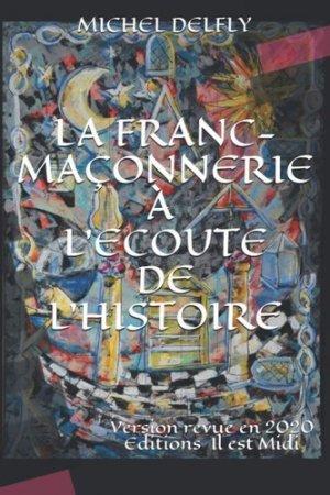 La franc-maçonnerie à l'écoute de l'Histoire - Editions Il est midi - 9782491689117 -