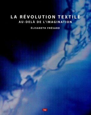 La révolution textile. Au-delà de l'imagination - lep - loisirs et pedagogie (suisse) - 9782606010843 -