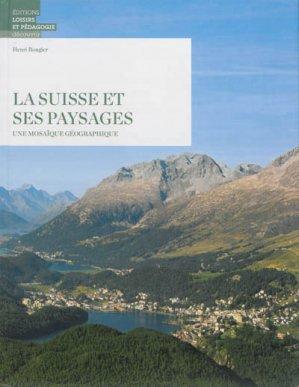 La Suisse et ses paysages - lep - loisirs et pedagogie (suisse) - 9782606011468 -