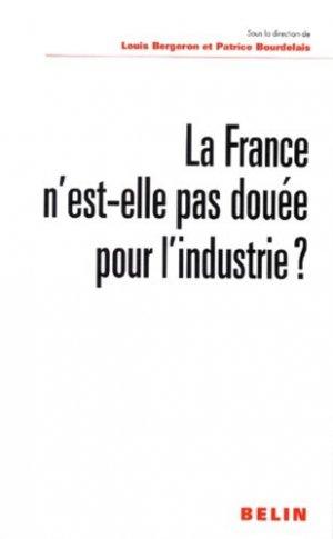 La France n'est-elle pas douée pour l'industrie ? - Belin - 9782701123080 -