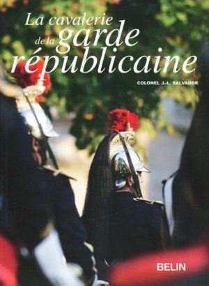 La cavalerie de la Garde Républicaine - belin - 9782701146287 -