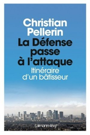 La Défense passe à l'attaque. Itinéraire d'un bâtisseur - calmann levy - 9782702154564 -