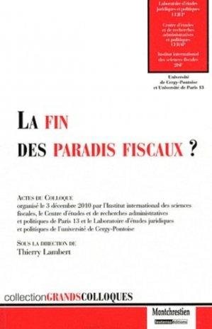 La fin des paradis fiscaux ? Actes du colloque organisé le 3 décembre 2010 par CERAP de l'Université de Paris 13, le LEJEP de l'Université Cergy-Pontoise et le 2iSF - Montchrestien - 9782707617514 -