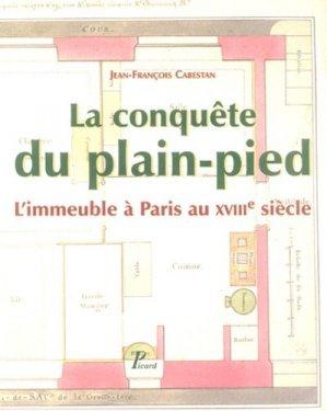 La conquête du plain-pied. L'immeuble à Paris au XVIIIe siècle - Editions AandJ Picard - 9782708407268 -