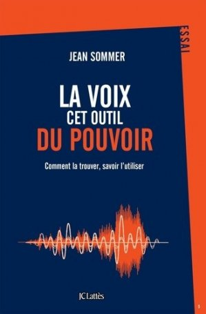 La voix, cet outil du pouvoir. Comment la trouver, savoir l'utiliser - Jean-Claude Lattès - 9782709667746 -