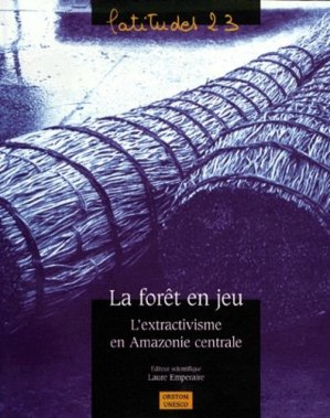 La forêt en jeu L'extractivisme en Amazonie centrale - orstom / unesco - 9782709913348 -