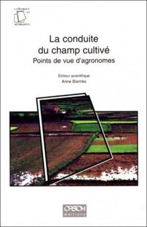 La conduite du champ cultivé Points de vue d'agronomes - ird - 9782709913874 -