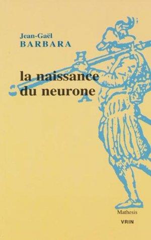 La naissance du neurone - vrin - 9782711622610 -