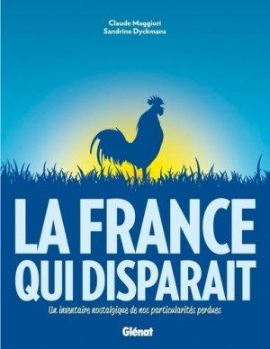 La France qui disparait. Un inventaire nostalgique de tous les objets et spécificités disparues - Glénat - 9782723497916 -