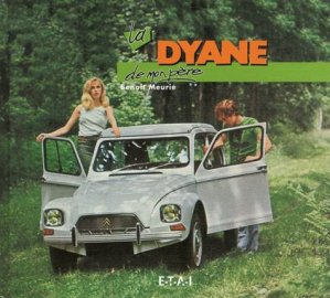La Dyane de mon père - etai - editions techniques pour l'automobile et l'industrie - 9782726893081 -