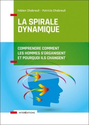 La spirale dynamique. Comprendre comment les hommes s'organisent et pourquoi ils changent, 4e édition - InterEditions - 9782729619282 -
