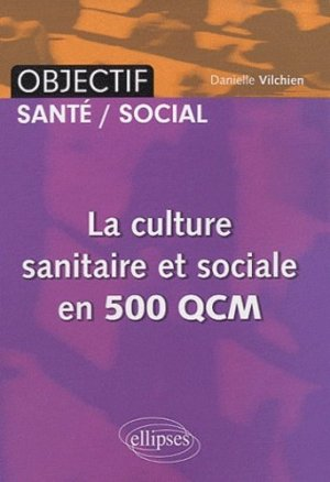 La culture sanitaire et sociale en 500 QCM - ellipses - 9782729861933 -