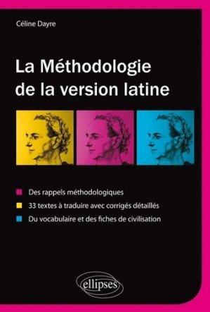 La méthodologie de la version latine. Des rappels méthodologiques, 33 textes à traduire avec corrigés détaillés, vocabulaire et fiches de civilisation - Ellipses - 9782729888848 -