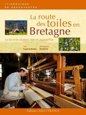 La route des toiles en Bretagne. Le lin et le chanvre, hier et aujourd'hui - Ouest-France - 9782737347610 -