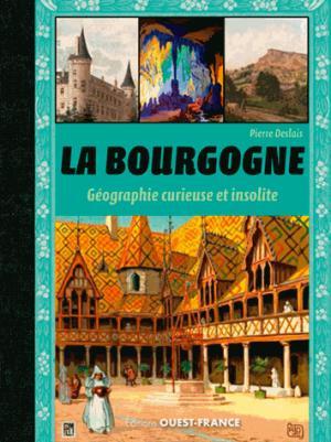 La bourgogne, géographie curieuse et insolite - ouest-france - 9782737377785 -