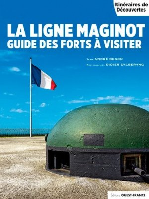 La ligne Maginot. Guide des forts à visiter - Ouest-France - 9782737382161 -