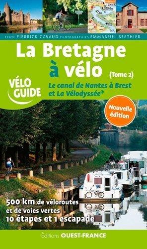 La Bretagne à velo. Tome 2, Le canal de Nantes à Brest et La Vélodyssée - Ouest-France - 9782737382222 -
