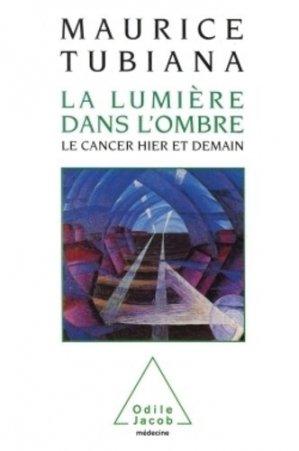 La lumière dans l'ombre Le cancer hier et demain - odile jacob - 9782738101419 -
