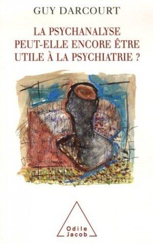 La psychanalyse peut-elle être encore utile à la psychiatrie ? - odile jacob - 9782738117533 -