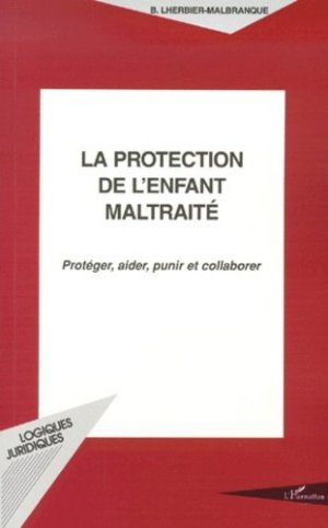 La protection de l'enfant maltraité. Protéger, aider, punir et collaborer - l'harmattan - 9782738492609 -