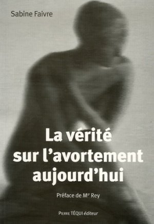 La vérité sur l'avortement aujourd'hui - Pierre Téqui (Editions) - 9782740312773 -