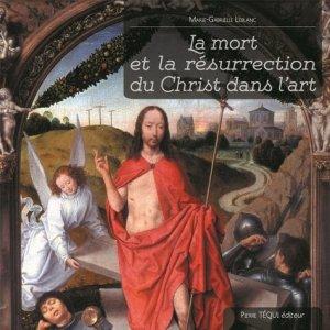 La mort et la résurrection du Christ dans l'art - Pierre Téqui (Editions) - 9782740322635 -