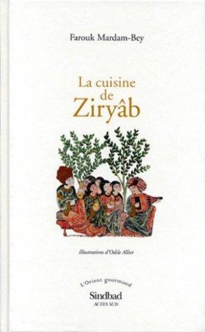 LA CUISINE DE ZIRYAB. Propos de tables, impressions de voyages et recettes pouvant servir d'initiation pratique à la gastronomie arabe - actes sud  - 9782742718849 -