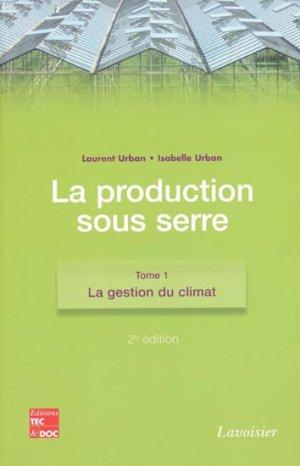 La production sous serre Tome 1 - lavoisier / tec et doc - 9782743012045 -