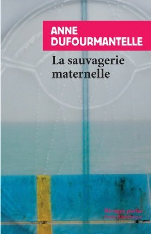 La sauvagerie maternelle - rivages - 9782743636579 -