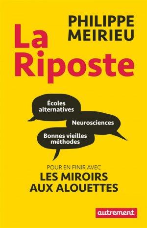 La riposte : écoles alternatives, neurosciences et bonnes vieilles méthodes : pour en finir avec les miroirs aux alouettes - autrement - 9782746747579 -