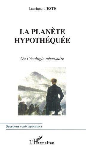 La planète hypothéquée ou l'écologie nécessaire - l'harmattan - 9782747505451 -