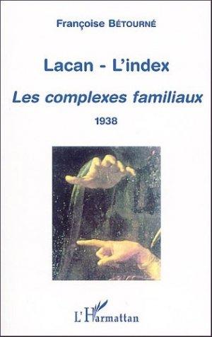 Lacan - L'index. Les complexes familliaux 1938 - l'harmattan - 9782747528719 -