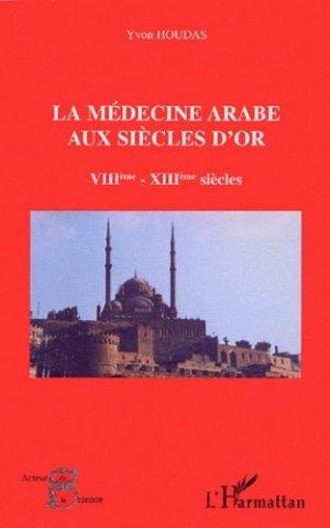 La médecine arabe aux siècles d'or VIIIème-XIIIème siècles - l'harmattan - 9782747547215 -