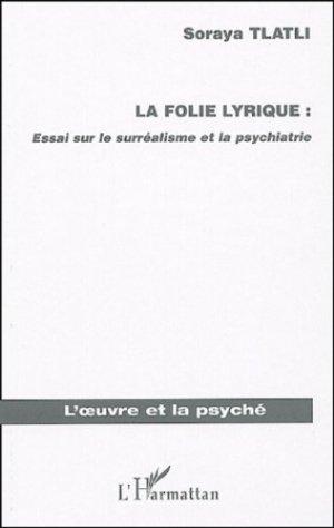 La folie lyrique : Essai sur le surréalisme et la psychiatrie - l'harmattan - 9782747567572 -