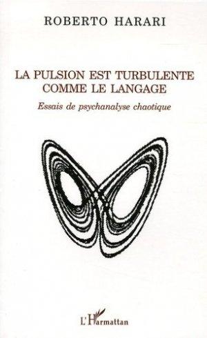 La pulsion est turbulente comme le langage. Essaus de psychanalse chaotique - l'harmattan - 9782747591829 -