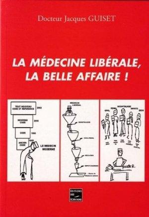 La médecine libérale. La belle affaire - Société des Ecrivains - 9782748005295 -