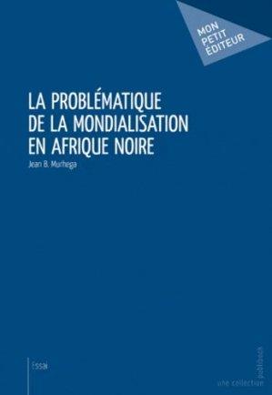 La problématique de la mondialisation en Afrique noire - societe des ecrivains - 9782748358445 -