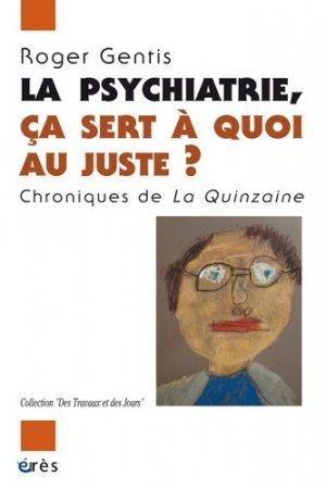La psychiatrie, ça sert à quoi au juste ? - eres - 9782749213040 -