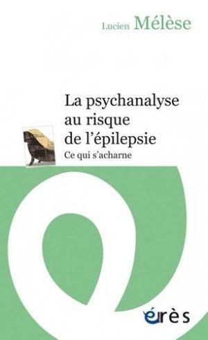 La psychanalyse au risque de l'épilepsie - eres - 9782749253954 -
