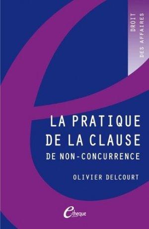 La pratique de la clause de non-concurrence. 4e édition - E-theque Editions - 9782749601335 -