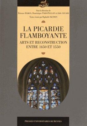 La Picardie flamboyante. Arts et reconstruction entre 1450 et 1550 - presses universitaires de rennes - 9782753539914 -