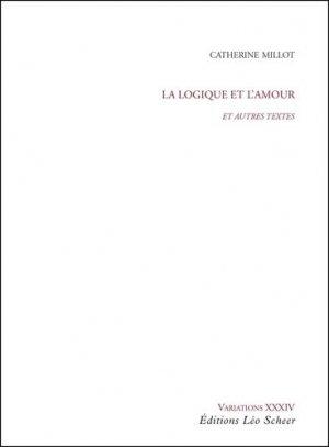 La logique et l'amour. Et autres textes - Editions Léo Scheer - 9782756112787 -