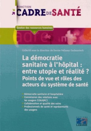 La démocratie sanitaire à l'hôpital : entre utopie et réalité ? - lamarre - 9782757305478 -