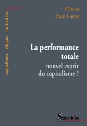 La performance totale : nouvel esprit du capitalisme ? - Presses Universitaires du Septentrion - 9782757403983 -