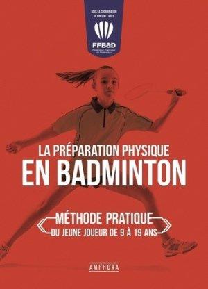 La préparation physique en badminton. Méthode pratique du jeune joueur de 9 à 19 ans - Amphora - 9782757604472 -