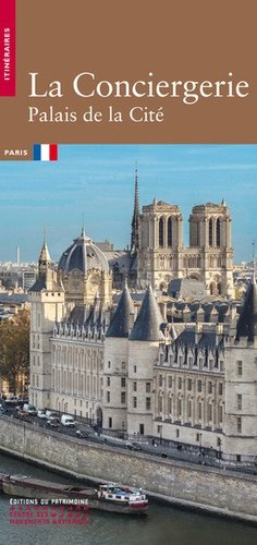 La Conciergerie. Palais de la Cité - Editions du Patrimoine Centre des monuments nationaux - 9782757705933 -