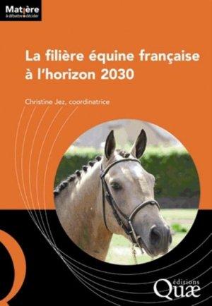 La filière équine française à l'horizon 2030 - quae  - 9782759221288 -