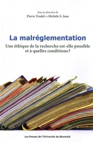 La malréglementation. Une éthique de la recherche est-elle possible et à quelles conditions ? - presses de l'universite de montréal - 9782760621985 -